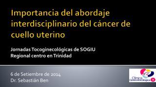 Importancia del abordaje interdisciplinario del c�ncer de cuello uterino
