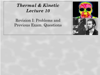 Thermal & Kinetic  Lecture 10 Revision I: Problems and  Previous Exam. Questions