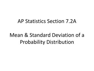 AP Statistics Section  7.2A Mean & Standard Deviation of a Probability Distribution