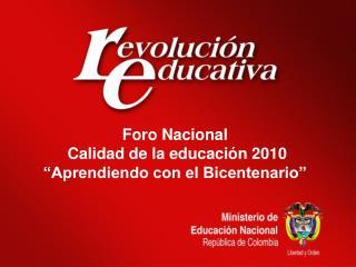 Foro Nacional  Calidad de la educaci n 2010   Aprendiendo con el Bicentenario