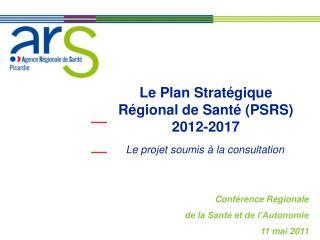 Le Plan Strat gique R gional de Sant  PSRS 2012-2017