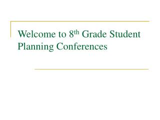 Welcome to 8 th  Grade Student Planning Conferences