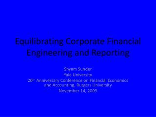 Equilibrating Corporate Financial Engineering and Reporting