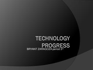 TECHNOLOGY  PROGRESS