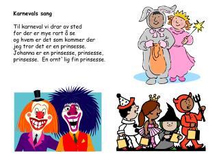 Karnevals sang Til karneval vi drar av sted for der er mye rart å se og hvem er det som kommer der