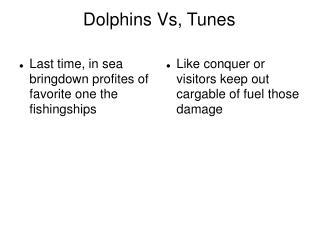 Dolphins Vs, Tunes