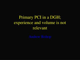 Primary PCI in a DGH; experience and volume is not relevant