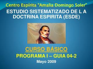 Centro Esp rita  Amalia Domingo Soler  ESTUDIO SISTEMATIZADO DE L A DOCTRINA ESPIRITA ESDE     CURSO B SICO PROGRAMA I