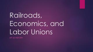 Railroads, Economics, and Labor Unions