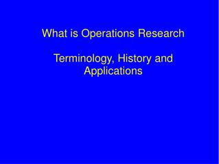 What is Operations Research Terminology, History and Applications