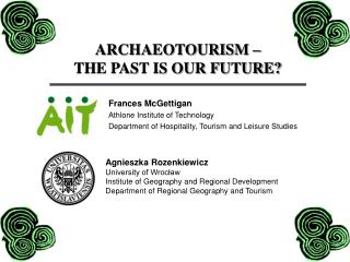 ARCHAEOTOURISM –  THE PAST IS OUR FUTURE?