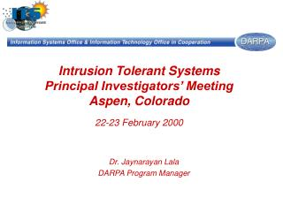Intrusion Tolerant Systems Principal Investigators  Meeting Aspen, Colorado  22-23 February 2000