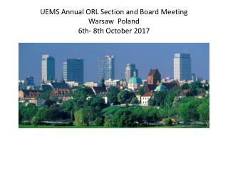 UEMS  Annual  ORL  Section  and Board Meeting Warsaw   Poland  6th- 8th  October  2017