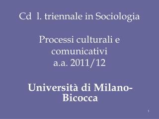 Cd  l. triennale in Sociologia  Processi culturali e comunicativi a.a. 2011/12