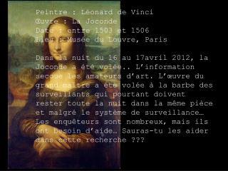Peintre : Léonard de Vinci Œuvre : La Joconde Date : entre 1503 et 1506