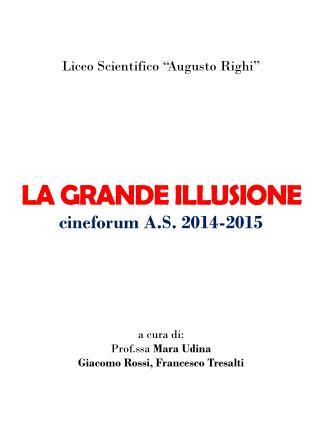"""Liceo Scientifico """"Augusto Righi"""" LA GRANDE ILLUSIONE cineforum A.S. 2014-2015 a cura di:"""