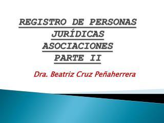 REGISTRO DE PERSONAS JURÍDICAS ASOCIACIONES PARTE II