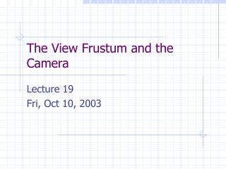 The View Frustum and the Camera