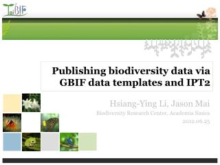 Publishing biodiversity data via GBIF data templates and IPT2