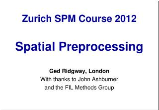 Zurich SPM Course 2012 Spatial Preprocessing