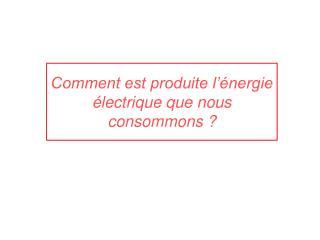 Comment est produite l'énergie électrique que nous consommons ?