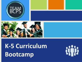 K-5 Curriculum  Bootcamp