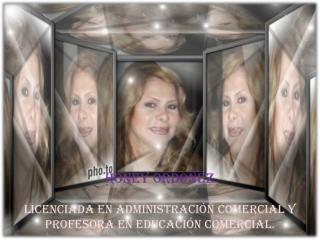 Honey Ordoñez Licenciada en Administración Comercial y Profesora en Educación Comercial.