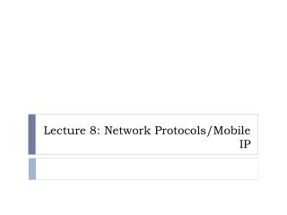 Lecture 8: Network Protocols/Mobile IP
