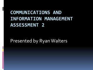 Communications and information management assessment 2