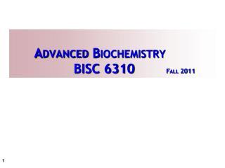 Advanced Biochemistry             BISC 6310         Fall 2011
