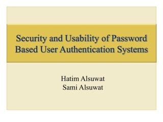 Security and Usability of Password Based User Authentication Systems