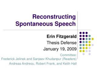 Reconstructing Spontaneous Speech