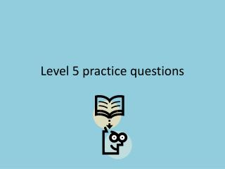 Level 5 practice questions