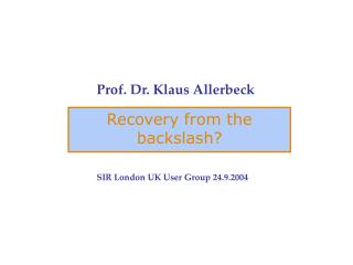 Prof. Dr. Klaus Allerbeck SIR London UK User Group 24.9.2004