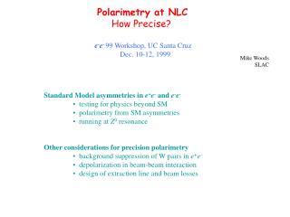 Polarimetry at NLC How Precise? e - e -  99 Workshop, UC Santa Cruz               Dec. 10-12, 1999