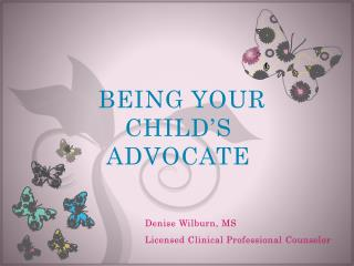 BEING YOUR CHILD'S ADVOCATE