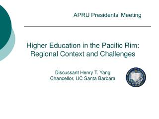 Higher Education in the Pacific Rim:  Regional Context and Challenges Discussant Henry T. Yang