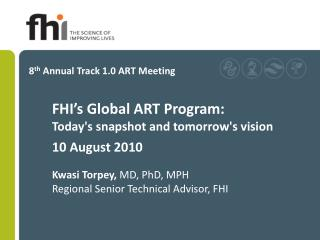FHI's Global ART Program: Today's snapshot and tomorrow's vision 10 August 2010