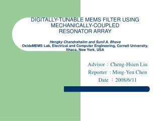 Advisor : Cheng-Hsien Liu Reporter  : Ming-Yen Chen Date  : 2008/6/11
