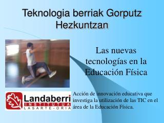 Teknologia berriak Gorputz Hezkuntzan