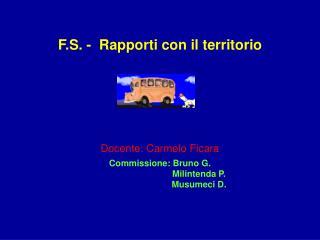 F.S. -  Rapporti con il territorio Docente: Carmelo Ficara