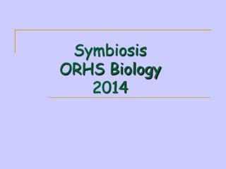 Symbiosis ORHS Biology 2014