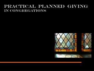 PRACTICAL  PLANNED  GIVING IN CONGREGATIONS