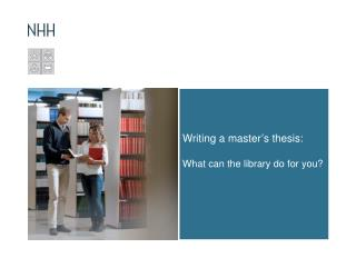 Writing  a  master's thesis :  What can the library  do for  you ?
