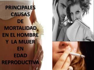 PRINCIPALES  CAUSAS  DE MORTALIDAD  EN EL HOMBRE  Y  LA MUJER  EN EDAD REPRODUCTIVA