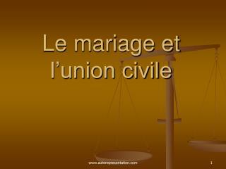 Le mariage et  l union civile