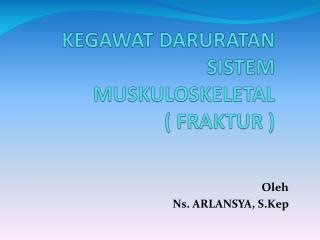 KEGAWAT DARURATAN SISTEM MUSKULOSKELETAL ( FRAKTUR )