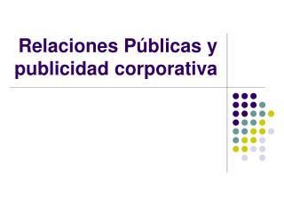 Relaciones P blicas y publicidad corporativa