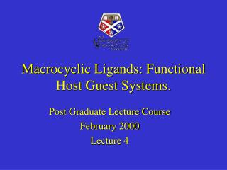 Macrocyclic Ligands: Functional Host Guest Systems.