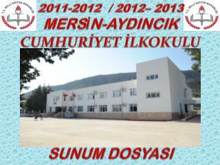 2011-2012  / 2012– 2013 MERSİN-AYDINCIK CUMHURİYET İLKOKULU